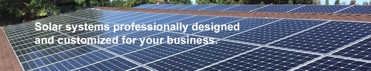 Solar systems professionally designed and customized for your business.